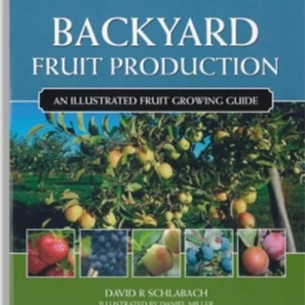 Backyard Fruit Production: An Illustrated Fruit Growing Guide - Book