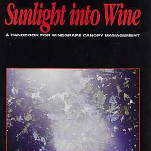 Sunlight Into Wine: A Handbook for Winegrape Canopy Management